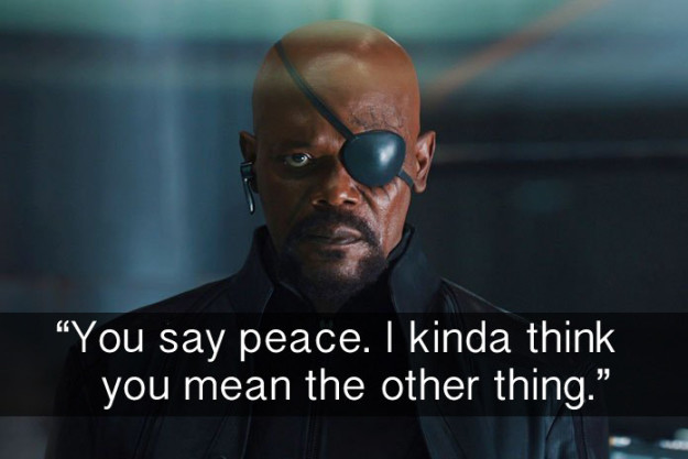 When Nick Fury called out Loki, who absolutely meant the other thing, in The Avengers.
