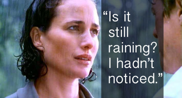 When Carrie, standing in a torrential downpour, hadn't noticed it was still raining in Four Weddings and a Funeral.