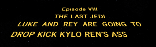 In the end, I'm just excited to see Kylo get whatever the heck is coming to him.