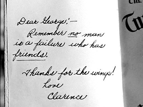 """""""Remember, no man is a failure who has friends.""""—It's a Wonderful Life"""